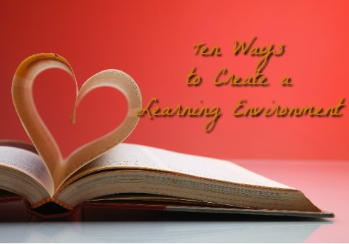 Ten Ways to Create a Learning Environment