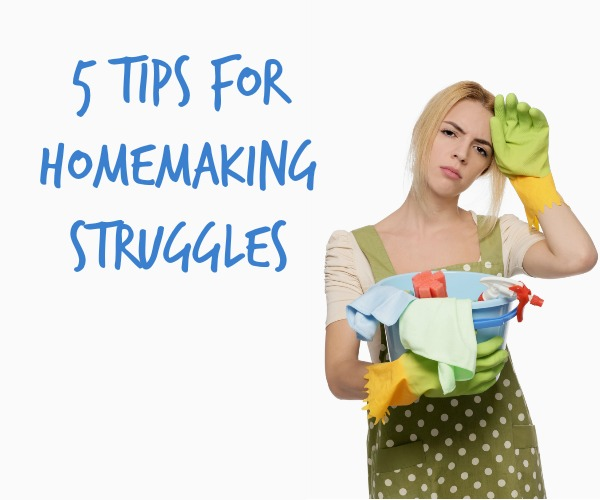 Homemaking got you down? Is one of your goals to get on top of your homemaking? Here are 5 Tips for Homemaking Struggles